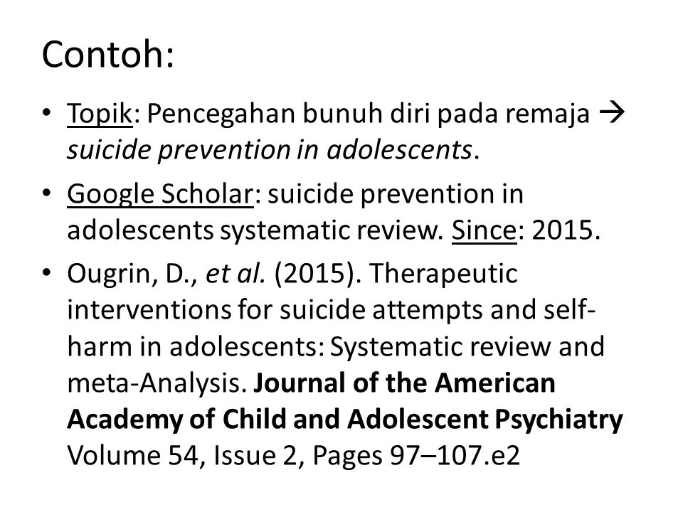 Contoh: Topik: Pencegahan bunuh diri pada remaja  suicide prevention in adolescents.