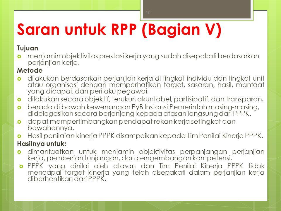 Saran untuk RPP (Bagian V) Tujuan  menjamin objektivitas prestasi kerja yang sudah disepakati berdasarkan perjanjian kerja. Metode  dilakukan berdas