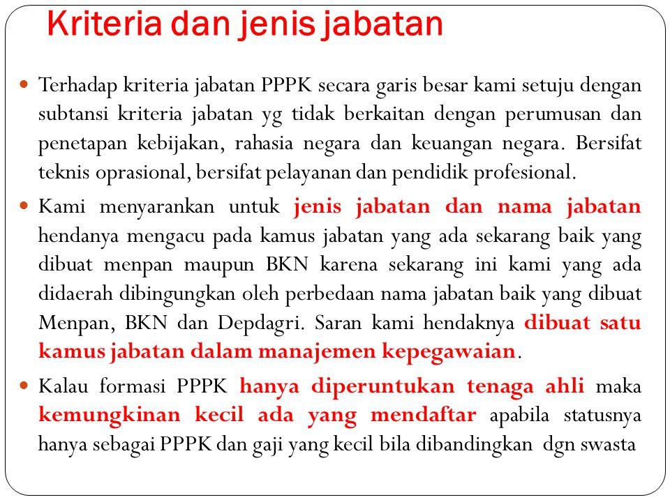 Kriteria dan jenis jabatan Terhadap kriteria jabatan PPPK secara garis besar kami setuju dengan subtansi kriteria jabatan yg tidak berkaitan dengan pe