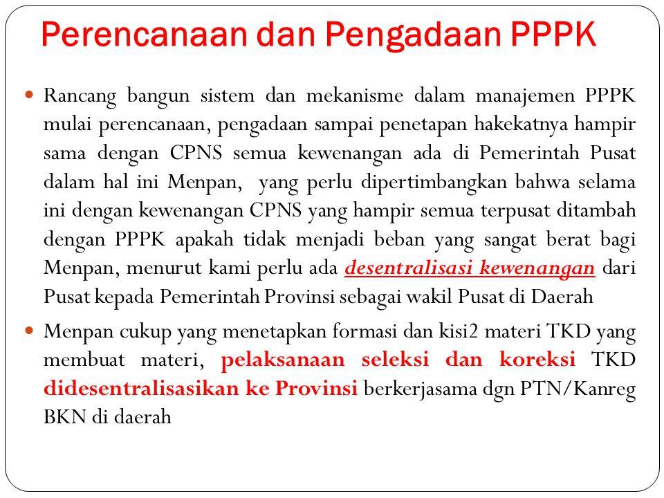 Perencanaan dan Pengadaan PPPK Rancang bangun sistem dan mekanisme dalam manajemen PPPK mulai perencanaan, pengadaan sampai penetapan hakekatnya hampi