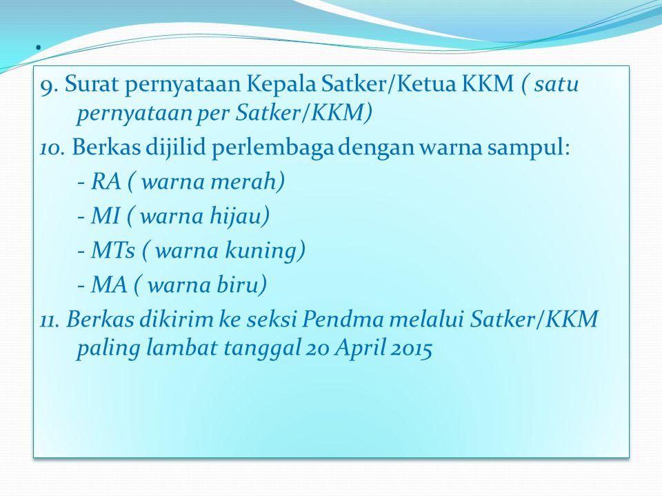 9.Surat pernyataan Kepala Satker/Ketua KKM ( satu pernyataan per Satker/KKM) 10.