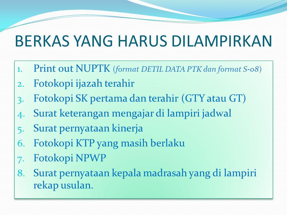 BERKAS YANG HARUS DILAMPIRKAN 1.Print out NUPTK (format DETIL DATA PTK dan format S-08) 2.