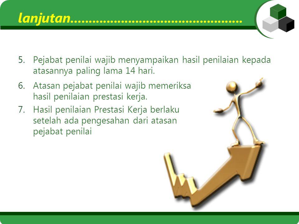5.Pejabat penilai wajib menyampaikan hasil penilaian kepada atasannya paling lama 14 hari.