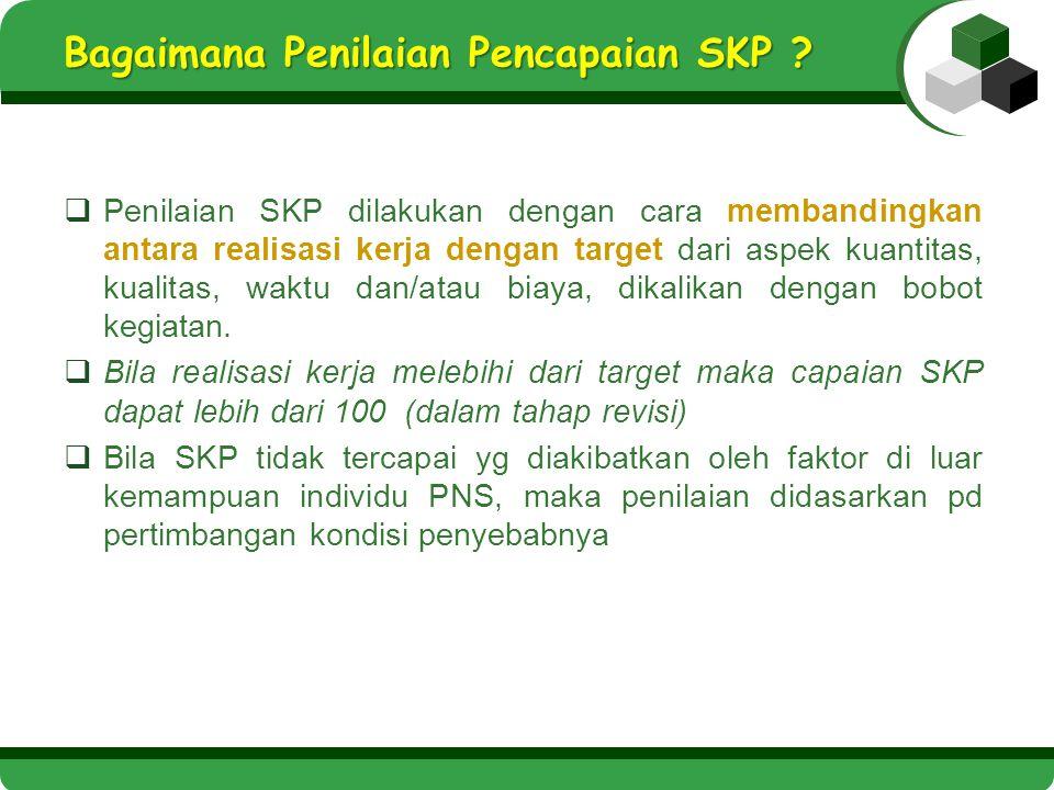 Bagaimana Penilaian Pencapaian SKP ?  Penilaian SKP dilakukan dengan cara membandingkan antara realisasi kerja dengan target dari aspek kuantitas, ku