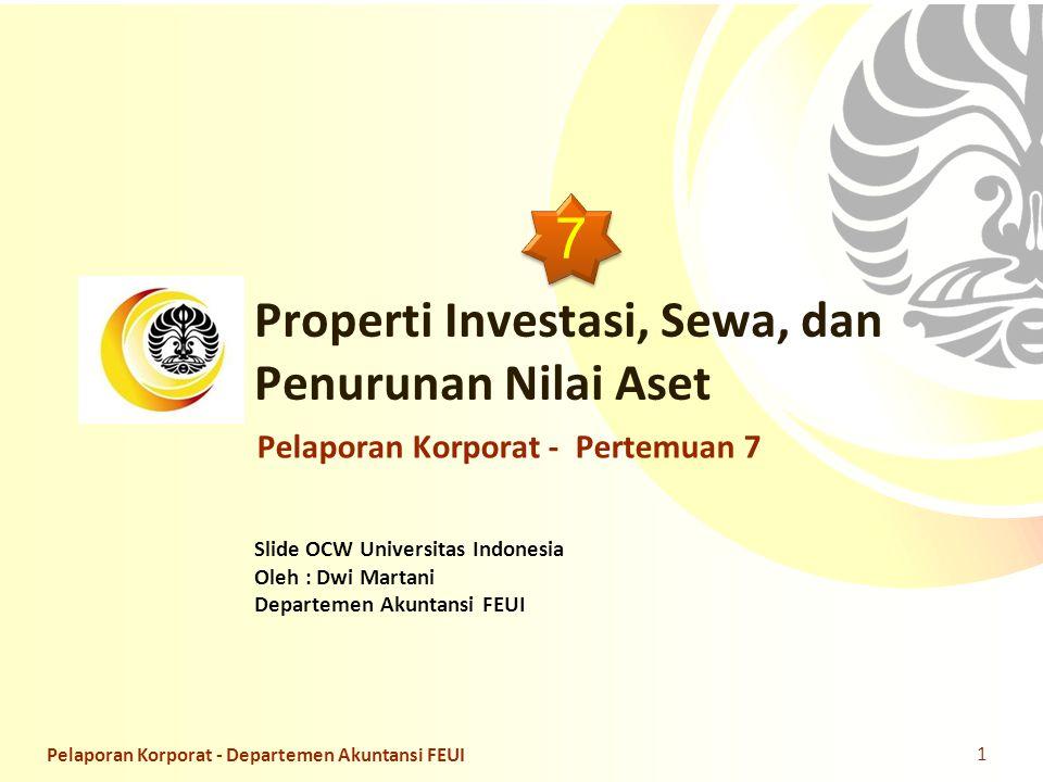 Slide OCW Universitas Indonesia Oleh : Dwi Martani Departemen Akuntansi FEUI Properti Investasi, Sewa, dan Penurunan Nilai Aset 1 Pelaporan Korporat -