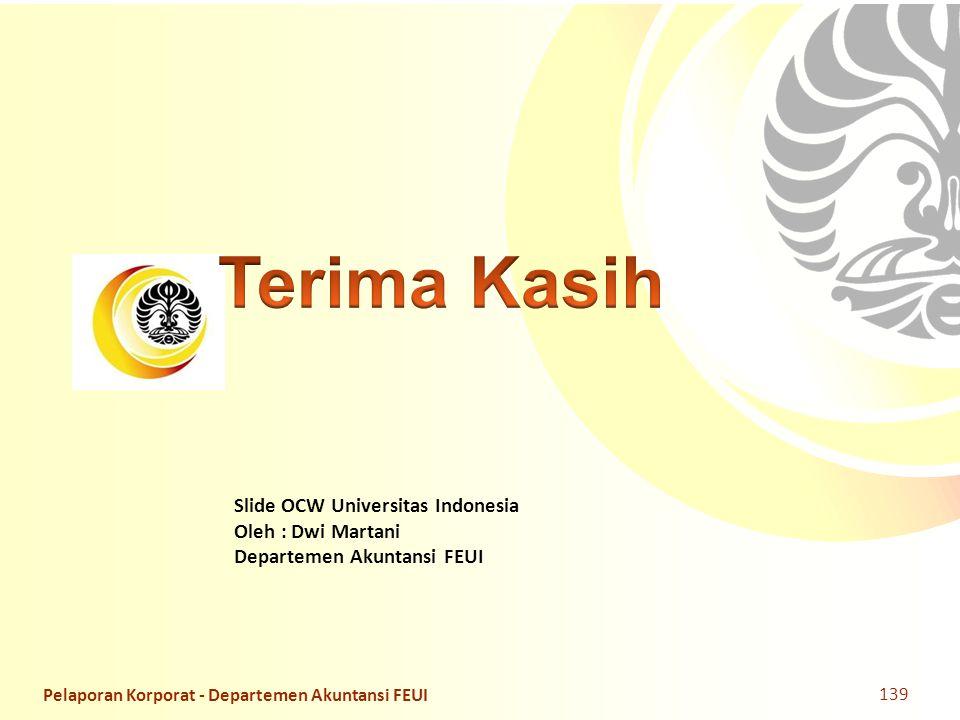 Slide OCW Universitas Indonesia Oleh : Dwi Martani Departemen Akuntansi FEUI Pelaporan Korporat - Departemen Akuntansi FEUI 139