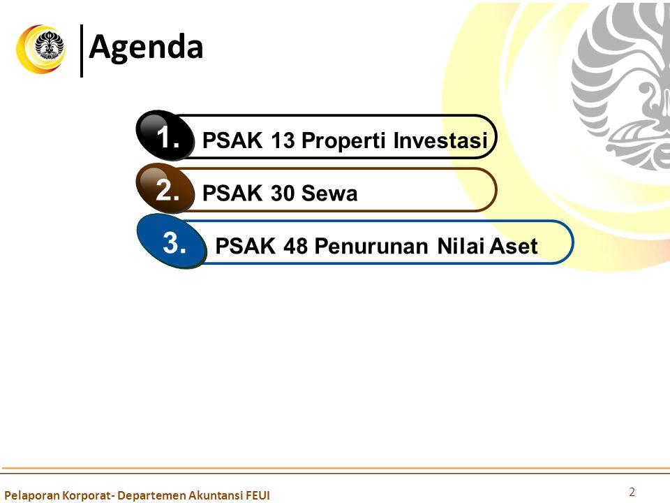 Agenda Pelaporan Korporat- Departemen Akuntansi FEUI 2 PSAK 13 Properti Investasi 1. PSAK 30 Sewa 2. PSAK 48 Penurunan Nilai Aset 3.