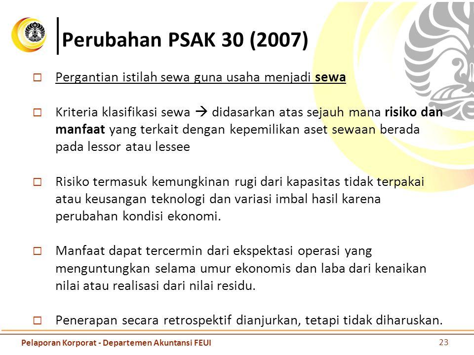 Perubahan PSAK 30 (2007)  Pergantian istilah sewa guna usaha menjadi sewa  Kriteria klasifikasi sewa  didasarkan atas sejauh mana risiko dan manfaa