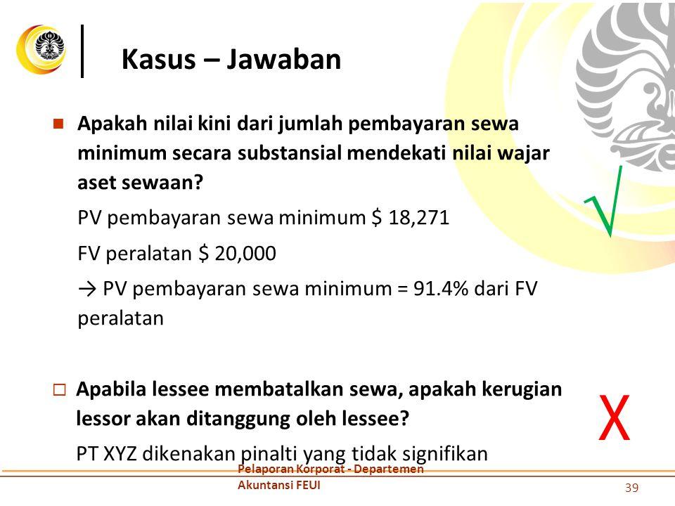 Kasus – Jawaban Apakah nilai kini dari jumlah pembayaran sewa minimum secara substansial mendekati nilai wajar aset sewaan? PV pembayaran sewa minimum