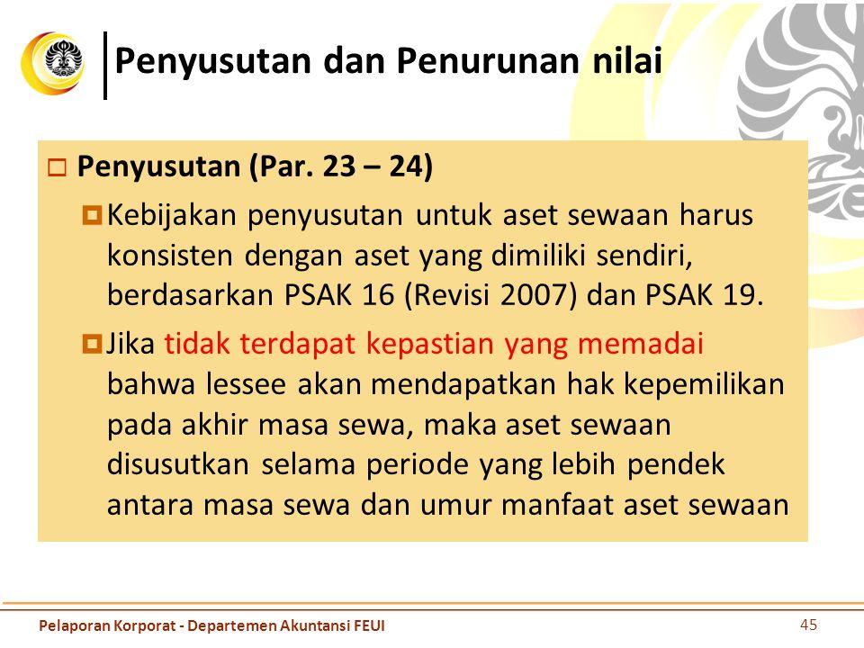Penyusutan dan Penurunan nilai  Penyusutan (Par. 23 – 24)  Kebijakan penyusutan untuk aset sewaan harus konsisten dengan aset yang dimiliki sendiri,