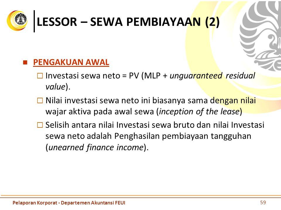 LESSOR – SEWA PEMBIAYAAN (2) PENGAKUAN AWAL  Investasi sewa neto = PV (MLP + unguaranteed residual value).  Nilai investasi sewa neto ini biasanya s