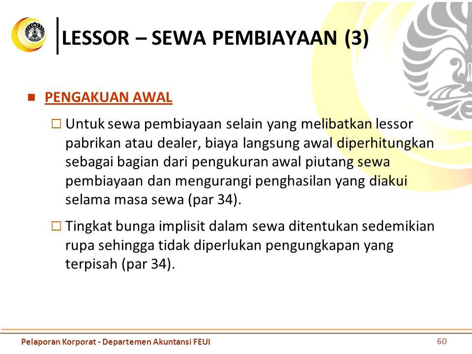 LESSOR – SEWA PEMBIAYAAN (3) PENGAKUAN AWAL  Untuk sewa pembiayaan selain yang melibatkan lessor pabrikan atau dealer, biaya langsung awal diperhitun