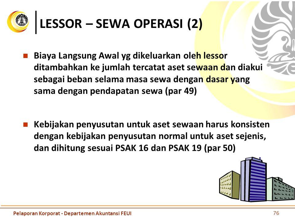 LESSOR – SEWA OPERASI (2) Biaya Langsung Awal yg dikeluarkan oleh lessor ditambahkan ke jumlah tercatat aset sewaan dan diakui sebagai beban selama ma