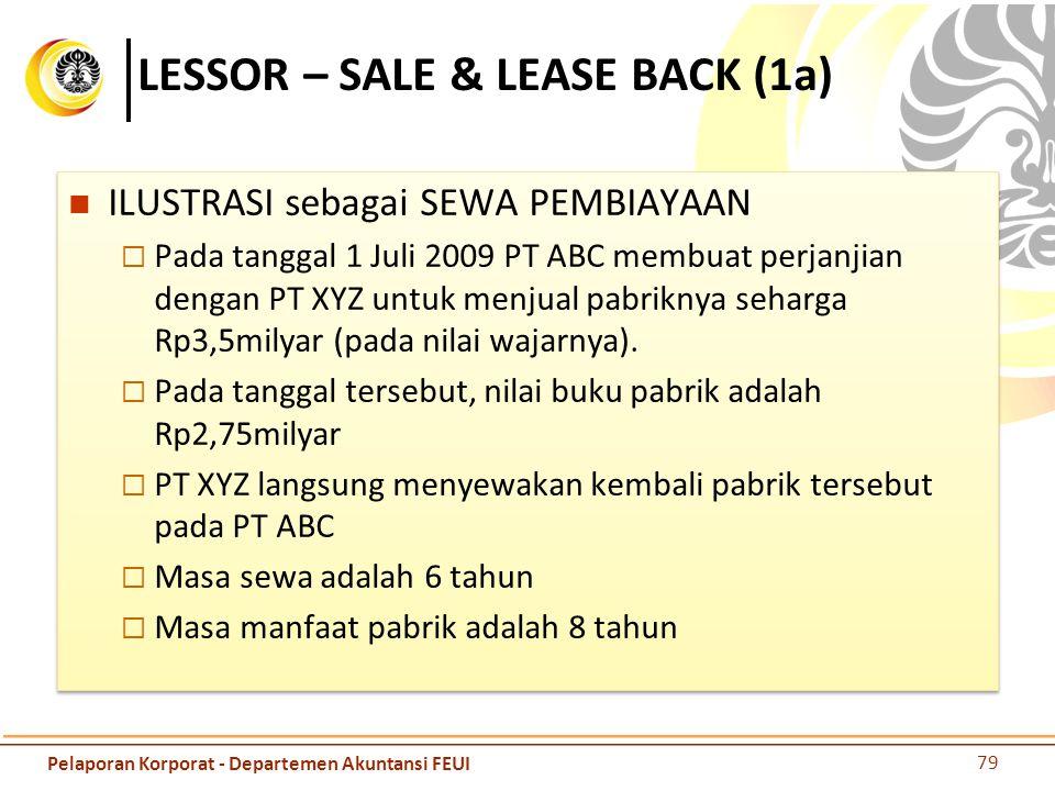 LESSOR – SALE & LEASE BACK (1a) ILUSTRASI sebagai SEWA PEMBIAYAAN  Pada tanggal 1 Juli 2009 PT ABC membuat perjanjian dengan PT XYZ untuk menjual pab