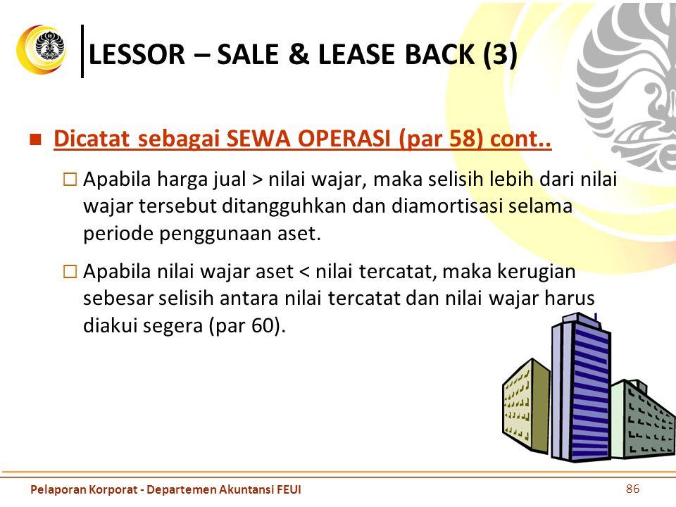 LESSOR – SALE & LEASE BACK (3) Dicatat sebagai SEWA OPERASI (par 58) cont..  Apabila harga jual > nilai wajar, maka selisih lebih dari nilai wajar te