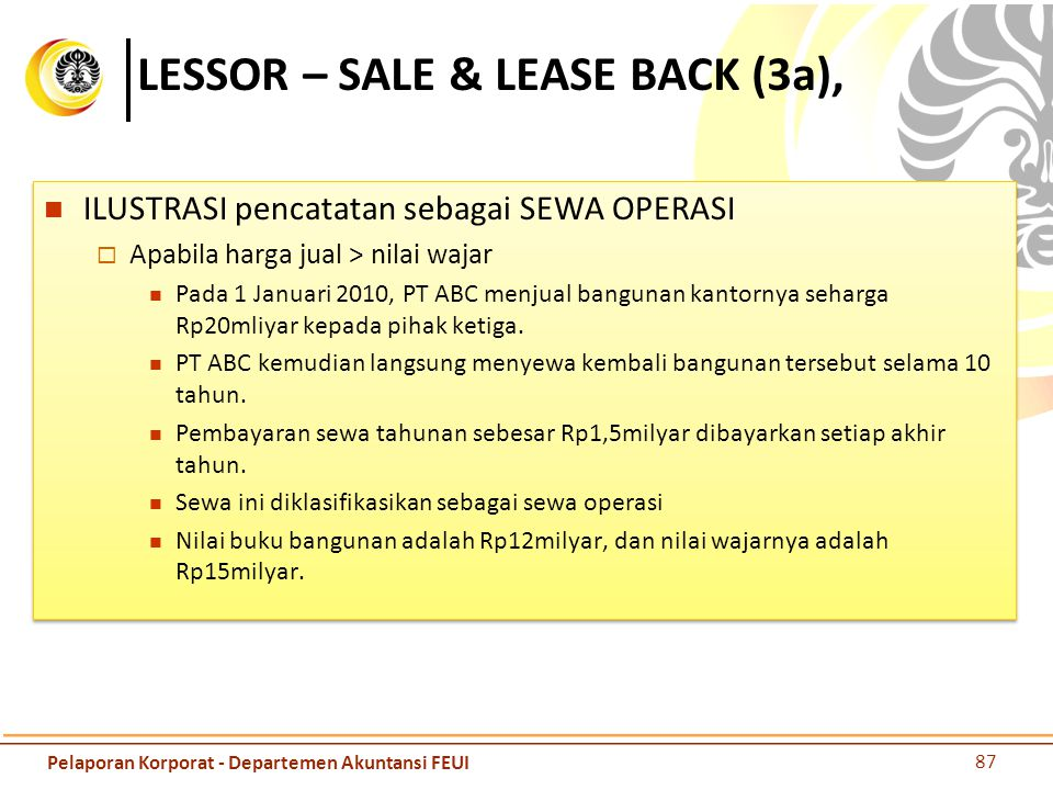 LESSOR – SALE & LEASE BACK (3a), ILUSTRASI pencatatan sebagai SEWA OPERASI  Apabila harga jual > nilai wajar Pada 1 Januari 2010, PT ABC menjual bang