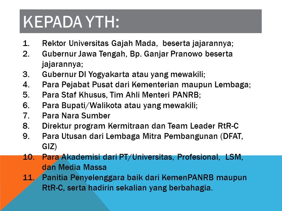 1.Rektor Universitas Gajah Mada, beserta jajarannya; 2.Gubernur Jawa Tengah, Bp. Ganjar Pranowo beserta jajarannya; 3.Gubernur DI Yogyakarta atau yang