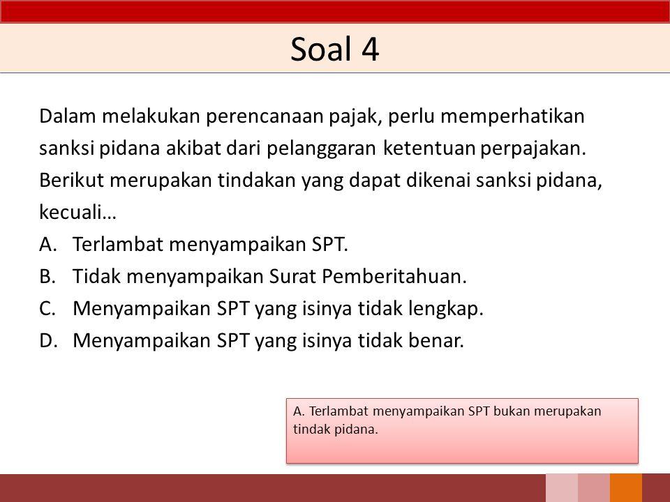 Soal 3 WP dapat melakukan penghematan pajak dengan mempercepat pemeriksaan dengan memperoleh pengembalian pendahuluan kelebihan pembayaran pajak. WP d