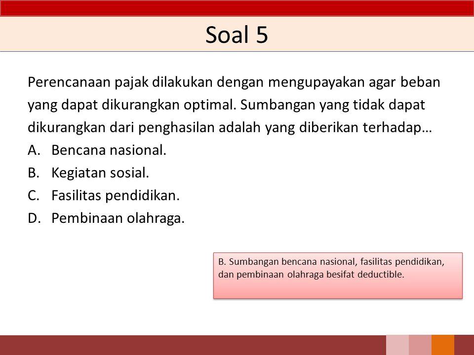 Soal 4 Dalam melakukan perencanaan pajak, perlu memperhatikan sanksi pidana akibat dari pelanggaran ketentuan perpajakan. Berikut merupakan tindakan y