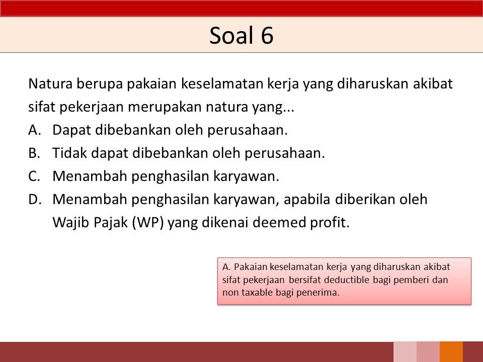 Soal 5 Perencanaan pajak dilakukan dengan mengupayakan agar beban yang dapat dikurangkan optimal. Sumbangan yang tidak dapat dikurangkan dari penghasi