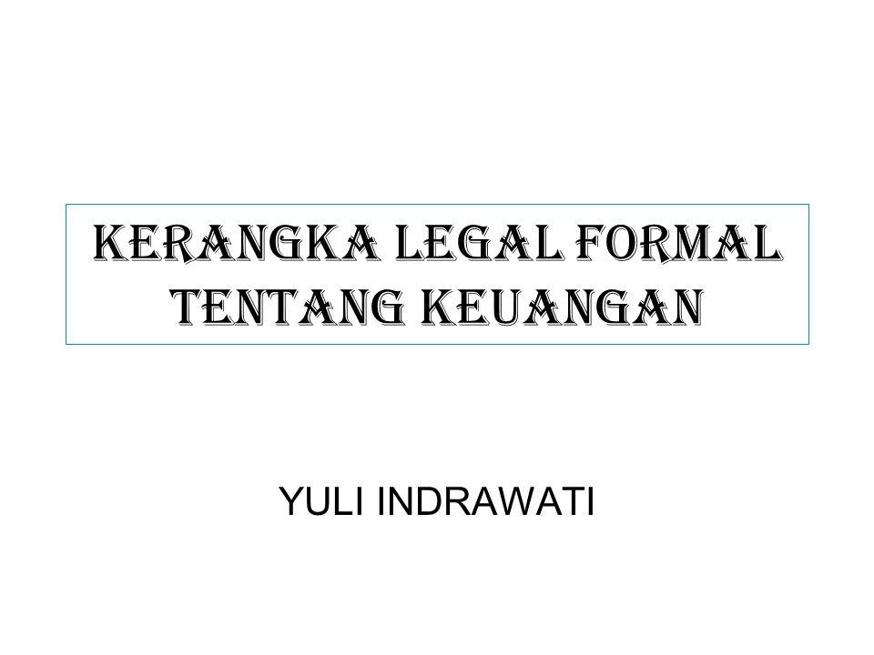 KERANGKA LEGAL FORMAL Tentang KEUANGAN YULI INDRAWATI