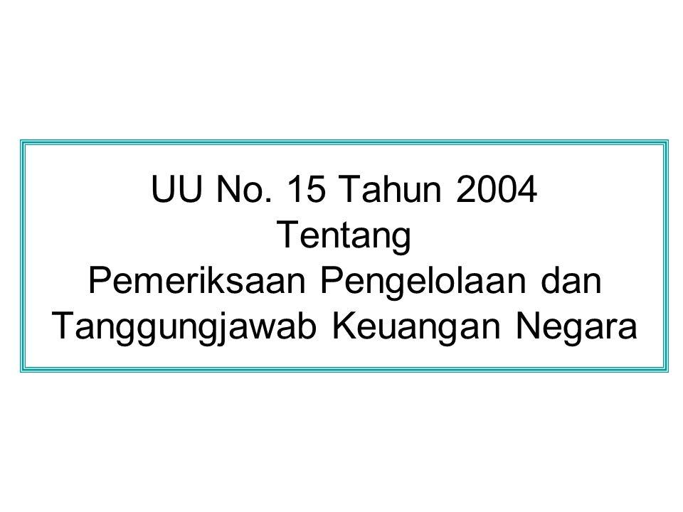 UU No. 15 Tahun 2004 Tentang Pemeriksaan Pengelolaan dan Tanggungjawab Keuangan Negara