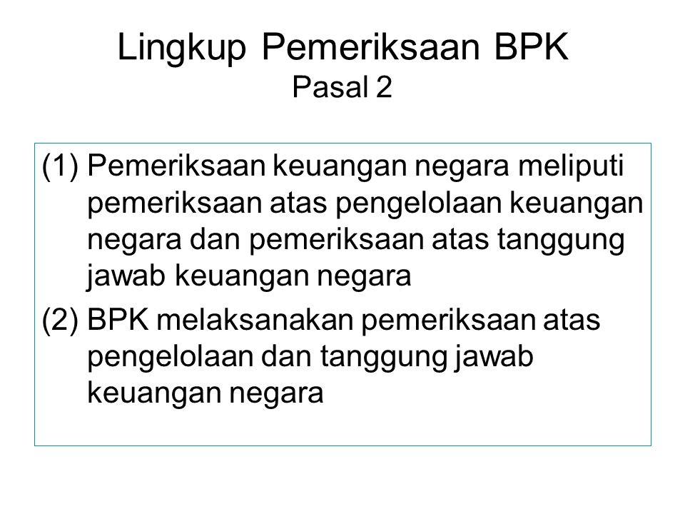 Lingkup Pemeriksaan BPK Pasal 2 (1)Pemeriksaan keuangan negara meliputi pemeriksaan atas pengelolaan keuangan negara dan pemeriksaan atas tanggung jaw