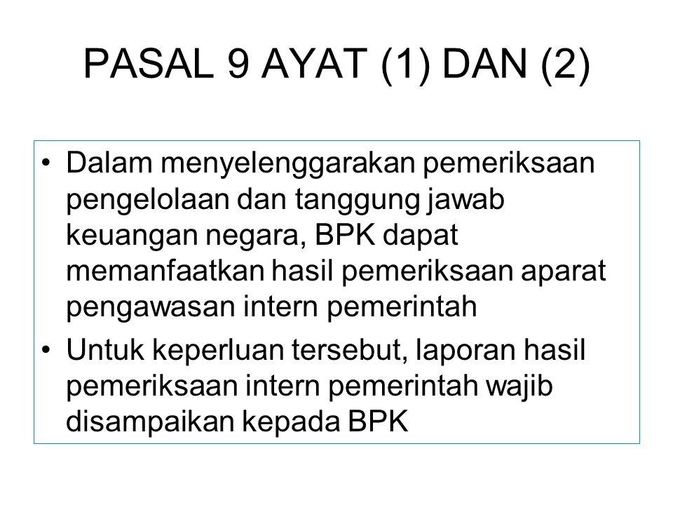 PASAL 9 AYAT (1) DAN (2) Dalam menyelenggarakan pemeriksaan pengelolaan dan tanggung jawab keuangan negara, BPK dapat memanfaatkan hasil pemeriksaan a
