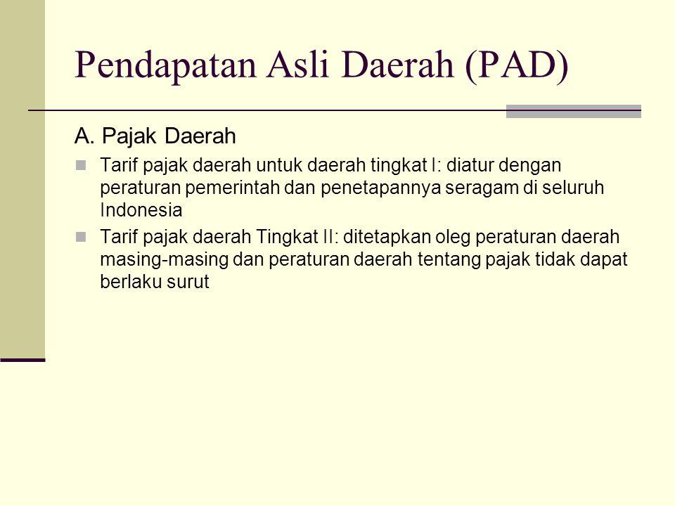 Pendapatan Asli Daerah (PAD) A. Pajak Daerah Tarif pajak daerah untuk daerah tingkat I: diatur dengan peraturan pemerintah dan penetapannya seragam di