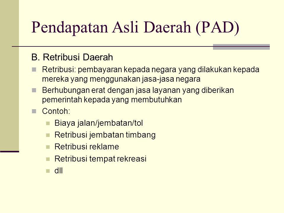 Pendapatan Asli Daerah (PAD) B. Retribusi Daerah Retribusi: pembayaran kepada negara yang dilakukan kepada mereka yang menggunakan jasa-jasa negara Be