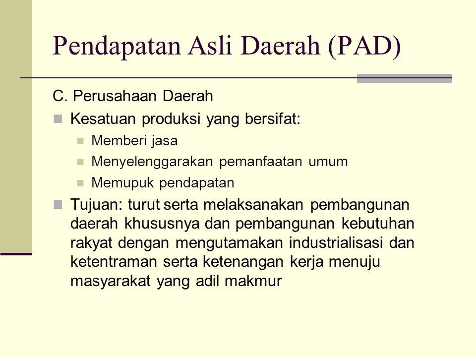 Pendapatan Asli Daerah (PAD) C. Perusahaan Daerah Kesatuan produksi yang bersifat: Memberi jasa Menyelenggarakan pemanfaatan umum Memupuk pendapatan T