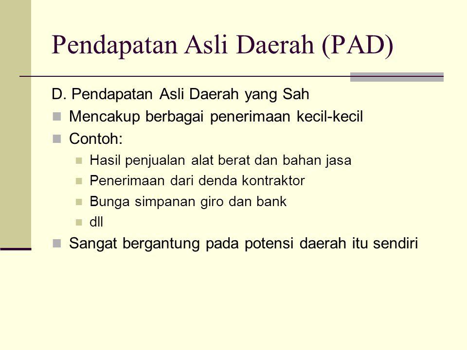 Pendapatan Asli Daerah (PAD) D. Pendapatan Asli Daerah yang Sah Mencakup berbagai penerimaan kecil-kecil Contoh: Hasil penjualan alat berat dan bahan