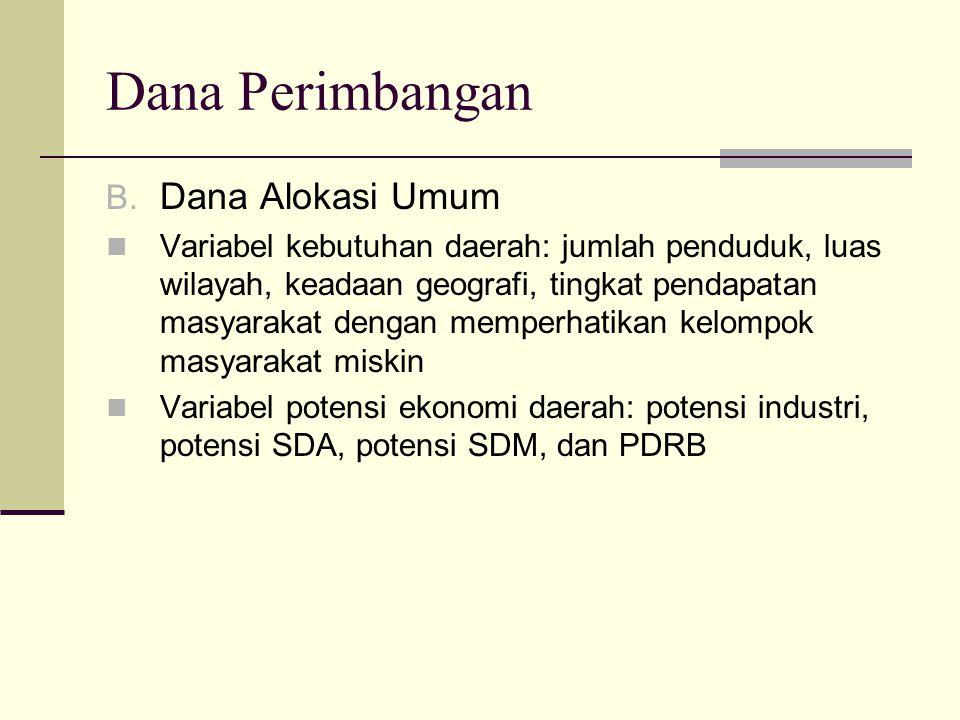 Dana Perimbangan B. Dana Alokasi Umum Variabel kebutuhan daerah: jumlah penduduk, luas wilayah, keadaan geografi, tingkat pendapatan masyarakat dengan