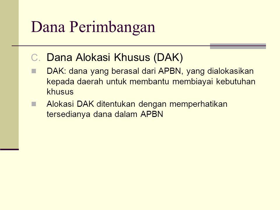 Dana Perimbangan C. Dana Alokasi Khusus (DAK) DAK: dana yang berasal dari APBN, yang dialokasikan kepada daerah untuk membantu membiayai kebutuhan khu