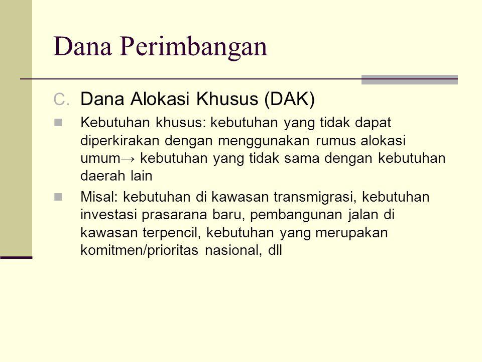 Dana Perimbangan C. Dana Alokasi Khusus (DAK) Kebutuhan khusus: kebutuhan yang tidak dapat diperkirakan dengan menggunakan rumus alokasi umum→ kebutuh