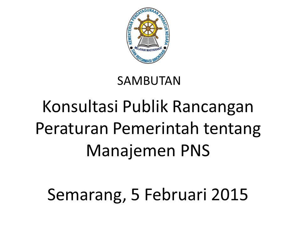 Konsultasi Publik Rancangan Peraturan Pemerintah tentang Manajemen PNS Semarang, 5 Februari 2015 SAMBUTAN