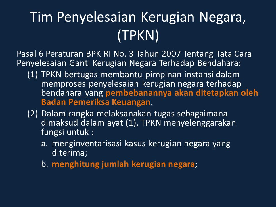 Tim Penyelesaian Kerugian Negara, (TPKN) Pasal 6 Peraturan BPK RI No. 3 Tahun 2007 Tentang Tata Cara Penyelesaian Ganti Kerugian Negara Terhadap Benda