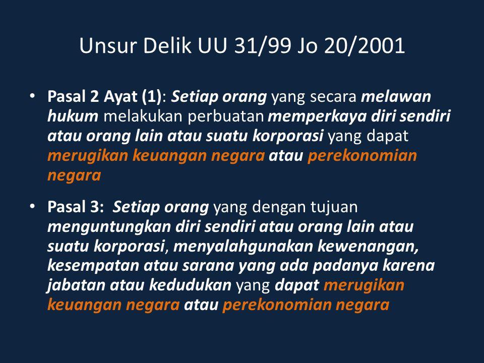 Unsur Delik UU 31/99 Jo 20/2001 Pasal 2 Ayat (1): Setiap orang yang secara melawan hukum melakukan perbuatan memperkaya diri sendiri atau orang lain a