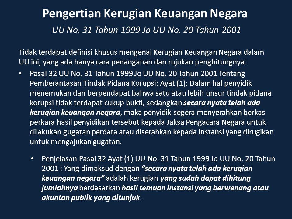 Pengertian Kerugian Keuangan Negara UU No. 31 Tahun 1999 Jo UU No. 20 Tahun 2001 Tidak terdapat definisi khusus mengenai Kerugian Keuangan Negara dala