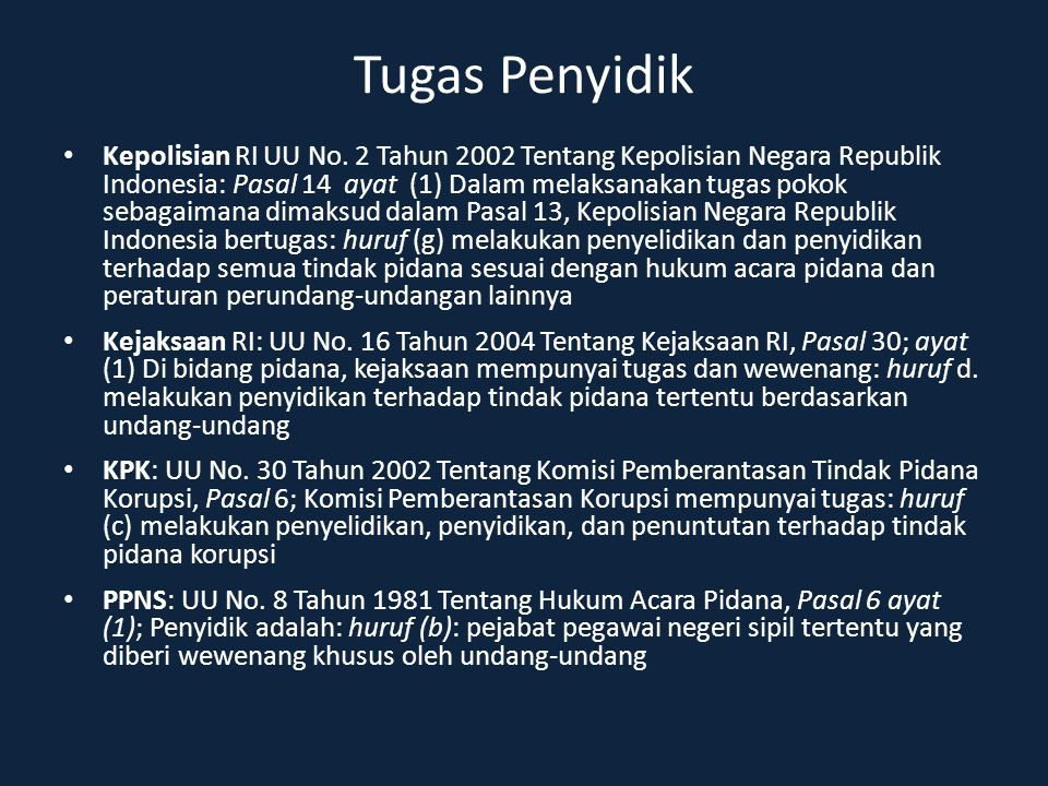 Tugas Penyidik Kepolisian RI UU No. 2 Tahun 2002 Tentang Kepolisian Negara Republik Indonesia: Pasal 14 ayat (1) Dalam melaksanakan tugas pokok sebaga