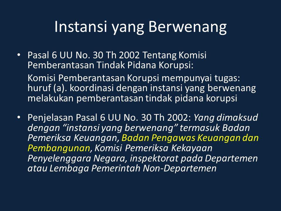 Instansi yang Berwenang Pasal 6 UU No. 30 Th 2002 Tentang Komisi Pemberantasan Tindak Pidana Korupsi: Komisi Pemberantasan Korupsi mempunyai tugas: hu