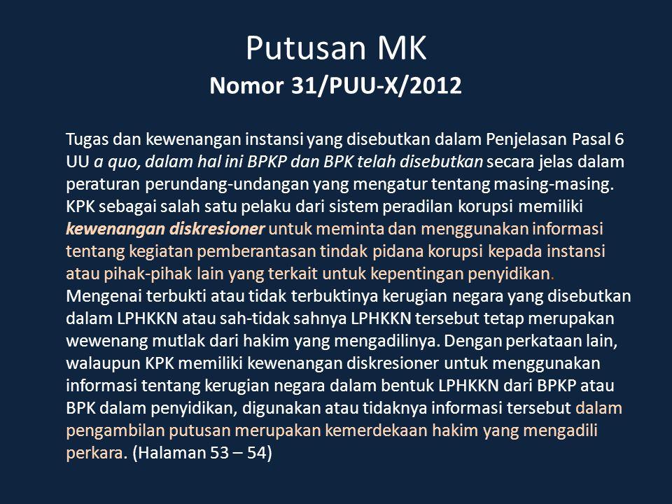 Putusan MK Nomor 31/PUU-X/2012 Tugas dan kewenangan instansi yang disebutkan dalam Penjelasan Pasal 6 UU a quo, dalam hal ini BPKP dan BPK telah diseb