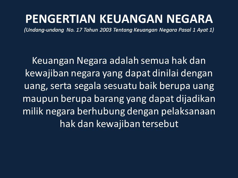 PENGERTIAN KEUANGAN NEGARA (Undang-undang No. 17 Tahun 2003 Tentang Keuangan Negara Pasal 1 Ayat 1) Keuangan Negara adalah semua hak dan kewajiban neg