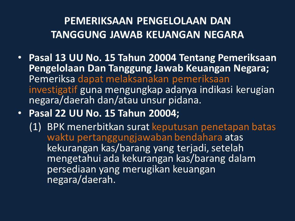 PEMERIKSAAN PENGELOLAAN DAN TANGGUNG JAWAB KEUANGAN NEGARA Pasal 13 UU No. 15 Tahun 20004 Tentang Pemeriksaan Pengelolaan Dan Tanggung Jawab Keuangan