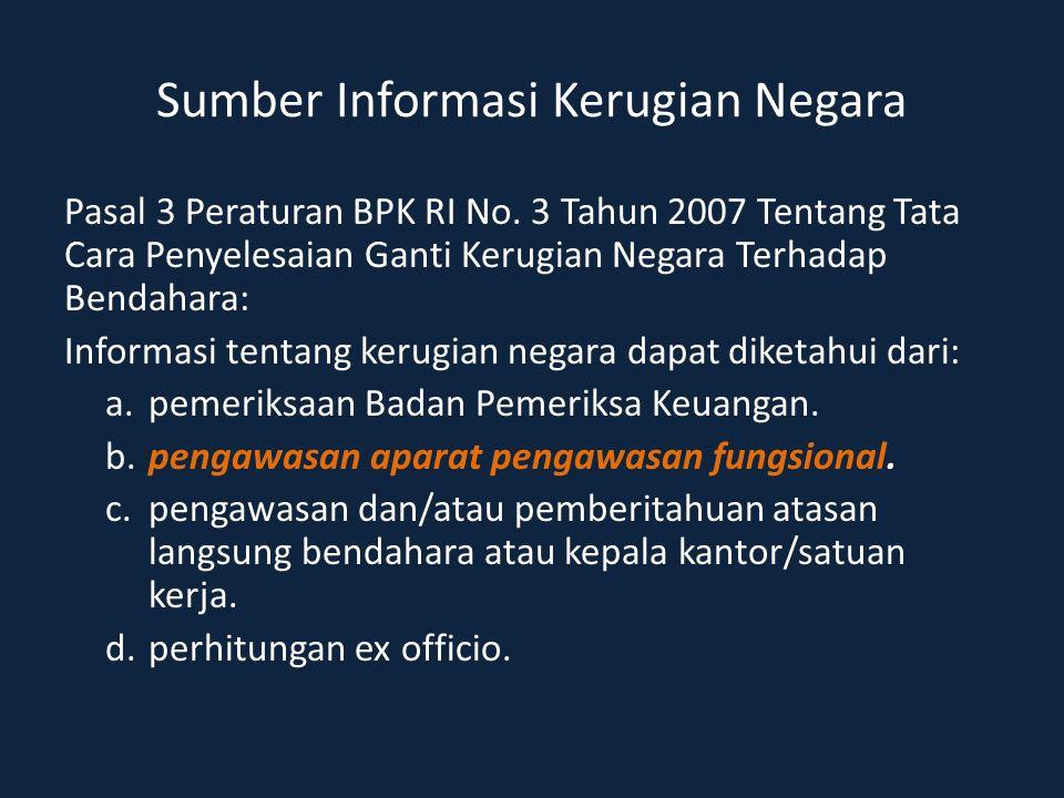 Sumber Informasi Kerugian Negara Pasal 3 Peraturan BPK RI No. 3 Tahun 2007 Tentang Tata Cara Penyelesaian Ganti Kerugian Negara Terhadap Bendahara: In
