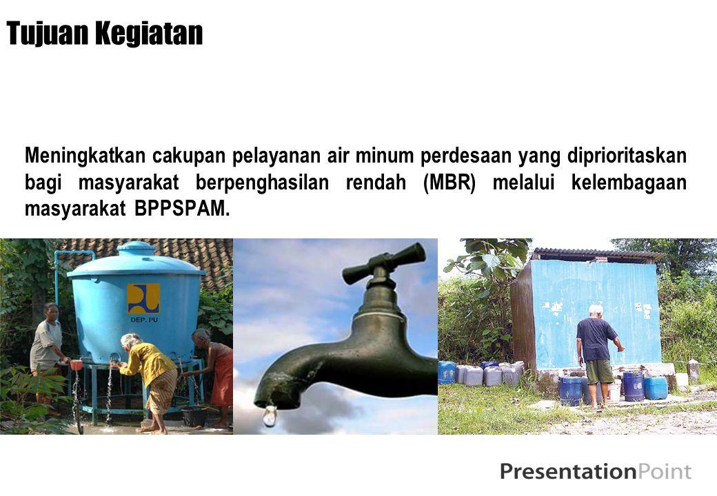 Tujuan Kegiatan Meningkatkan cakupan pelayanan air minum perdesaan yang diprioritaskan bagi masyarakat berpenghasilan rendah (MBR) melalui kelembagaan