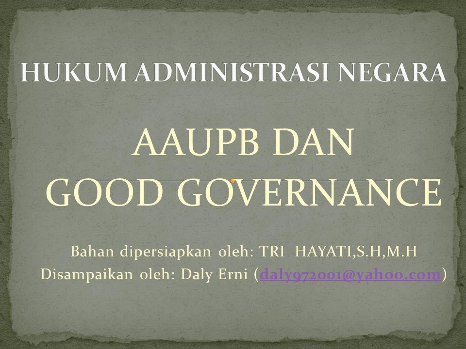 AAUPB DAN GOOD GOVERNANCE Bahan dipersiapkan oleh: TRI HAYATI,S.H,M.H Disampaikan oleh: Daly Erni (daly972001@yahoo.com)daly972001@yahoo.com