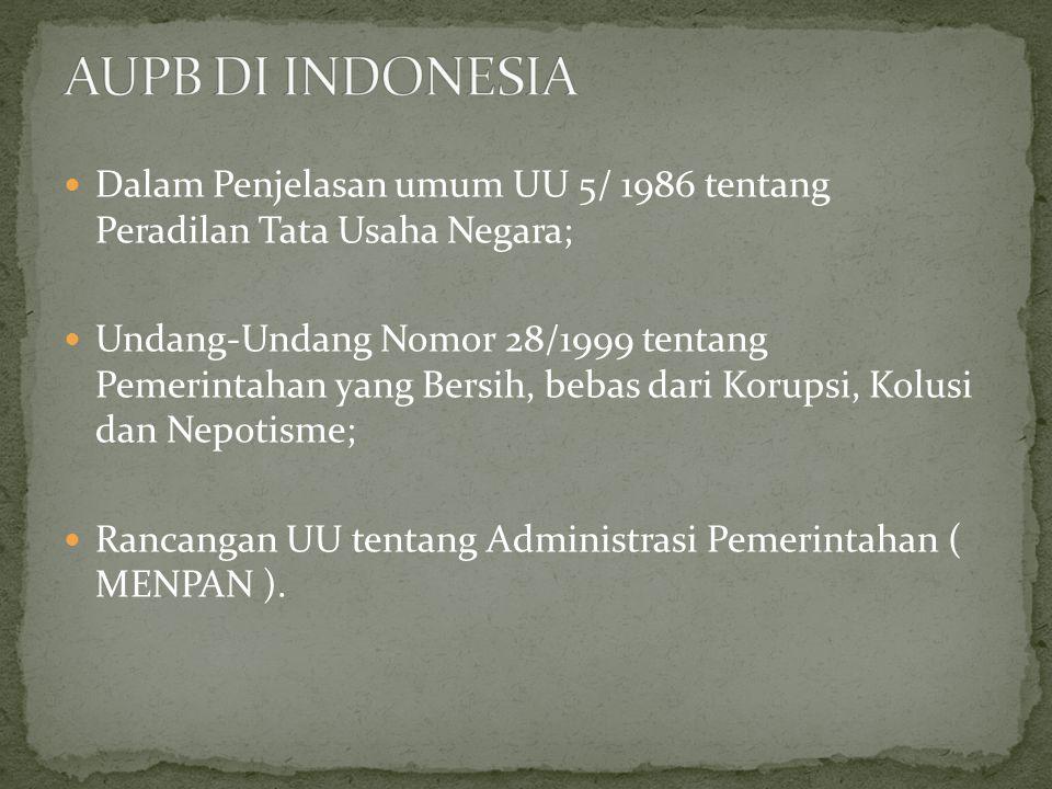 Dalam Penjelasan umum UU 5/ 1986 tentang Peradilan Tata Usaha Negara; Undang-Undang Nomor 28/1999 tentang Pemerintahan yang Bersih, bebas dari Korupsi, Kolusi dan Nepotisme; Rancangan UU tentang Administrasi Pemerintahan ( MENPAN ).