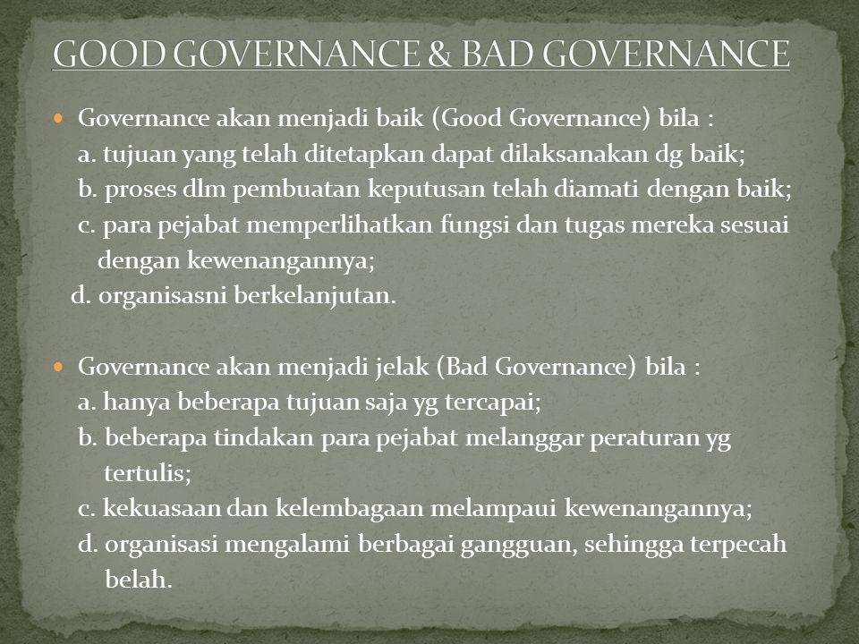 Governance akan menjadi baik (Good Governance) bila : a.