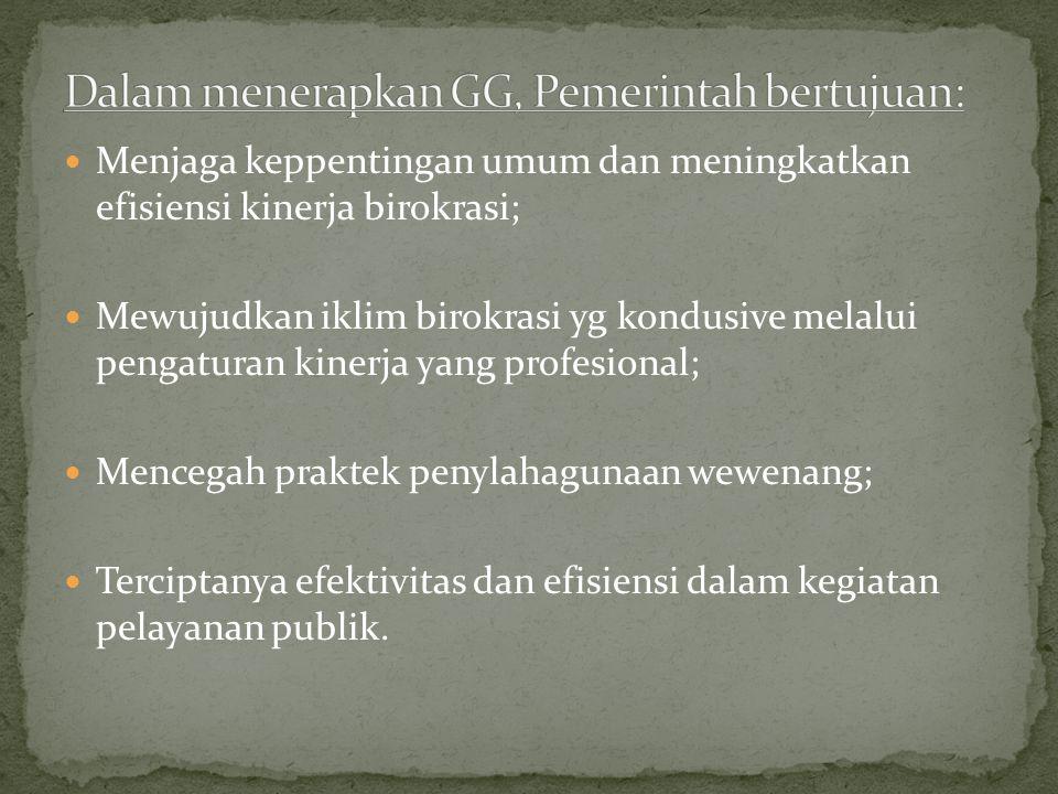 Menjaga keppentingan umum dan meningkatkan efisiensi kinerja birokrasi; Mewujudkan iklim birokrasi yg kondusive melalui pengaturan kinerja yang profesional; Mencegah praktek penylahagunaan wewenang; Terciptanya efektivitas dan efisiensi dalam kegiatan pelayanan publik.